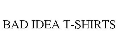 BAD IDEA T-SHIRTS