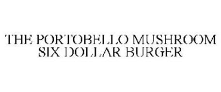 THE PORTOBELLO MUSHROOM SIX DOLLAR BURGER