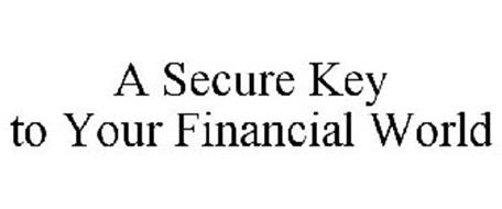 A SECURE KEY TO YOUR FINANCIAL WORLD