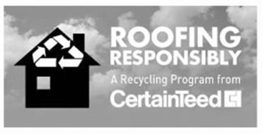 ROOFING RESPONSIBLY A RECYCLING PROGRAM FROM CERTAINTEED CT