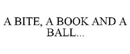 A BITE, A BOOK AND A BALL...