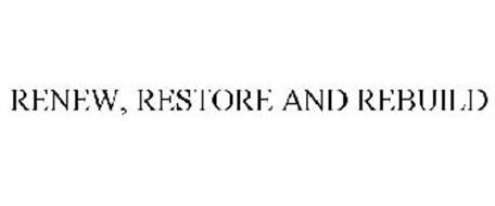 RENEW, RESTORE AND REBUILD