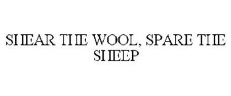 SHEAR THE WOOL, SPARE THE SHEEP