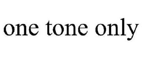 ONE TONE ONLY