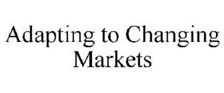 ADAPTING TO CHANGING MARKETS