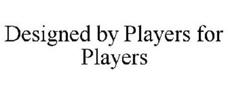 DESIGNED BY PLAYERS FOR PLAYERS