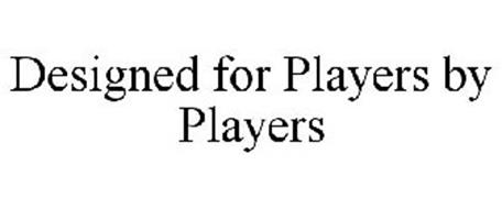 DESIGNED FOR PLAYERS BY PLAYERS