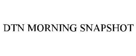DTN MORNING SNAPSHOT