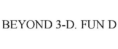 BEYOND 3-D. FUN D