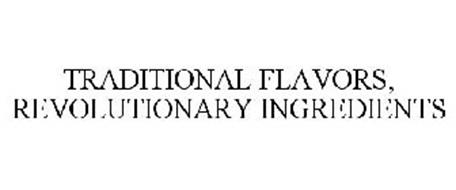 TRADITIONAL FLAVORS, REVOLUTIONARY INGREDIENTS