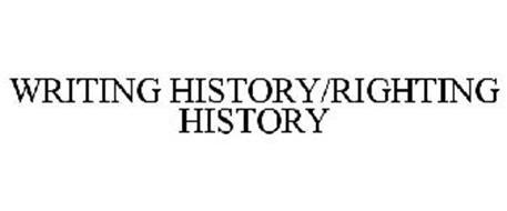 WRITING HISTORY/RIGHTING HISTORY
