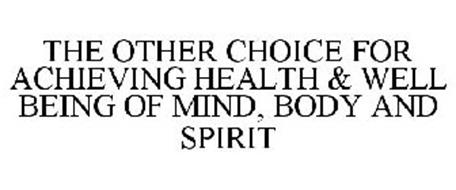 THE OTHER CHOICE FOR ACHIEVING HEALTH & WELL BEING OF MIND, BODY AND SPIRIT