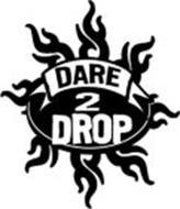 DARE 2 DROP