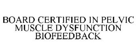 BOARD CERTIFIED IN BIOFEEDBACK - PELVIC MUSCLE DYSFUNCTION