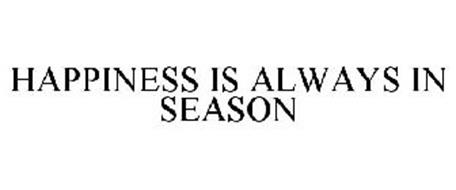 HAPPINESS IS ALWAYS IN SEASON