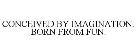 CONCEIVED BY IMAGINATION. BORN FROM FUN.