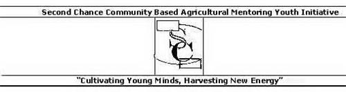 SC SECOND CHANCE COMMUNITY BASED AGRICULTURAL MENTORING YOUTH INITIATIVE