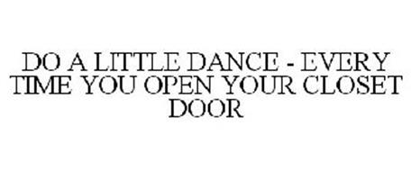 DO A LITTLE DANCE - EVERY TIME YOU OPEN YOUR CLOSET DOOR