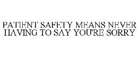 PATIENT SAFETY MEANS NEVER HAVING TO SAY YOU'RE SORRY