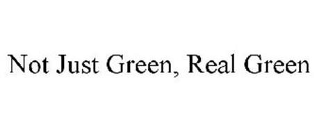 NOT JUST GREEN, REAL GREEN