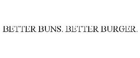 BETTER BUNS. BETTER BURGER.