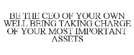 BE THE CEO OF YOUR OWN WELL BEING TAKING CHARGE OF YOUR MOST IMPORTANT ASSETS
