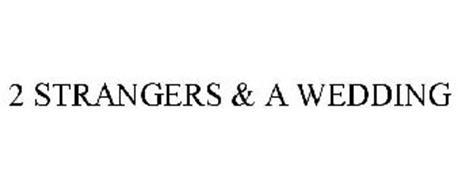 2 STRANGERS & A WEDDING