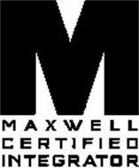 M MAXWELL CERTIFIED INTEGRATOR