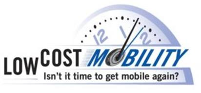 LOW COST MOBILITY ISN'T IT TIME TO GET MOBILE AGAIN?