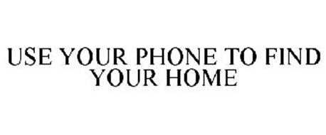 USE YOUR PHONE TO FIND YOUR HOME