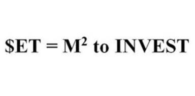$ET = M2 TO INVEST