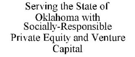 SERVING THE STATE OF OKLAHOMA WITH SOCIALLY-RESPONSIBLE PRIVATE EQUITY AND VENTURE CAPITAL