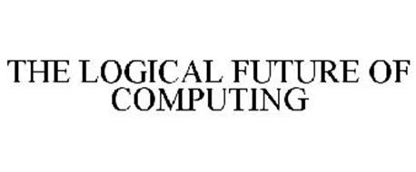 THE LOGICAL FUTURE OF COMPUTING