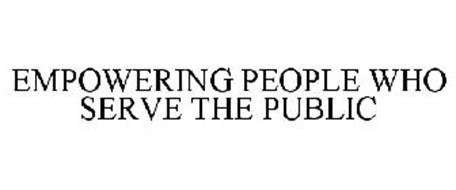EMPOWERING PEOPLE WHO SERVE THE PUBLIC