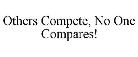 OTHERS COMPETE, NO ONE COMPARES!