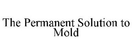 THE PERMANENT SOLUTION TO MOLD