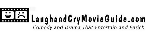 LAUGHANDCRYMOVIEGUIDE.COM COMEDY AND DRAMA THAT ENTERTAIN AND ENRICH