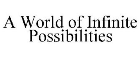A WORLD OF INFINITE POSSIBILITIES