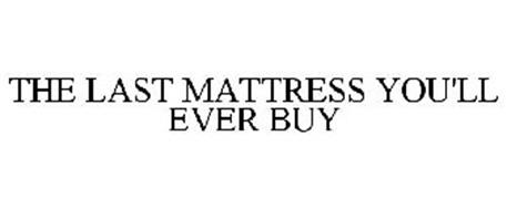 THE LAST MATTRESS YOU'LL EVER BUY
