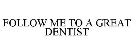 FOLLOW ME TO A GREAT DENTIST