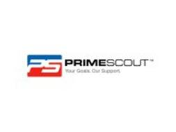 PS PRIMESCOUT YOUR GOALS. OUR SUPPORT