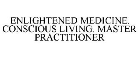 ENLIGHTENED MEDICINE. CONSCIOUS LIVING. MASTER PRACTITIONER