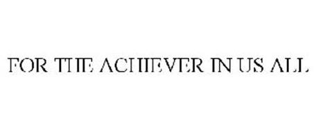 FOR THE ACHIEVER IN US ALL