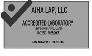 AIHA LAP, LLC ACCREDITED LABORATORY ENVIRONMENTAL LEAD ISO/IEC 17025:2005 WWW.AIHAACCREDITEDLABS.ORG