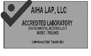 AIHA LAP, LLC ACCREDITED LABORATORY ENVIRONMENTAL MICROBIOLOGY ISO/IEC 17025:2005 WWW.AIHAACCREDITEDLABS.ORG