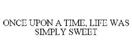 ONCE UPON A TIME, LIFE WAS SIMPLY SWEET