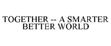 TOGETHER -- A SMARTER BETTER WORLD