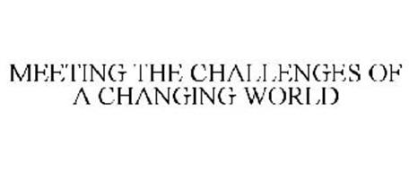 MEETING THE CHALLENGES OF A CHANGING WORLD