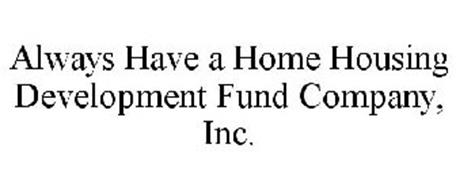 ALWAYS HAVE A HOME HOUSING DEVELOPMENT FUND COMPANY, INC.