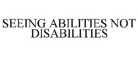 SEEING ABILITIES NOT DISABILITIES